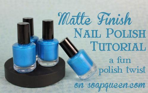 Matte Finish Nail Polish Tutorial - Soap Queen