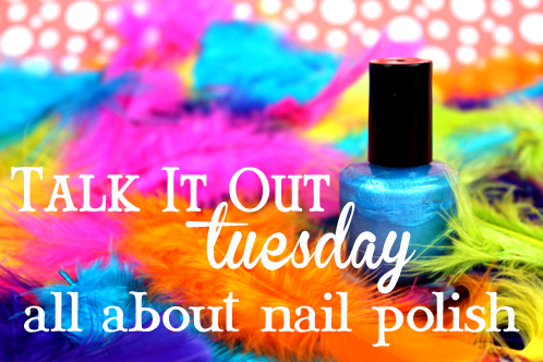 Talk it out Tuesday: Nail polish