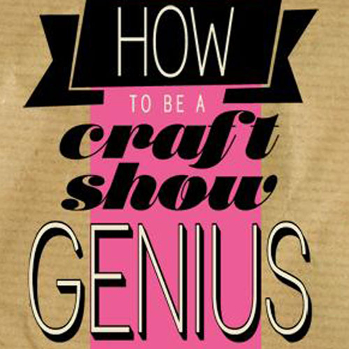 How to be a Craft Show Genius