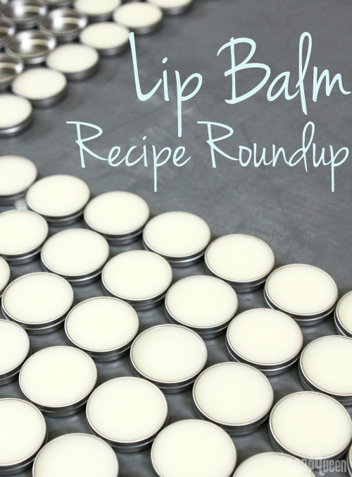 Lip Balm Recipe Roundup + Tips - Soap Queen